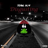 Disgusting by Young Ace