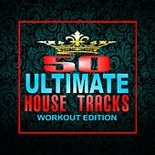 50 Ultimate House Tracks: Workout Edition by Various Artists
