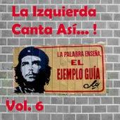 La Izquierda Canta así...! (Vol. 6) by Various Artists