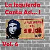 La Izquierda Canta así...! (Vol. 6) de Various Artists