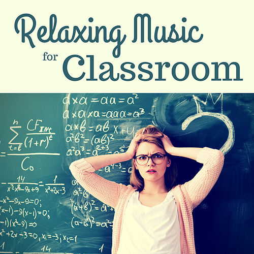 Relaxing Music for Classroom - Study Music for Concentration by Calm Music for Studying