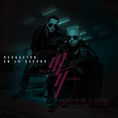 Reggaetón en lo Oscuro by Wisin y Yandel