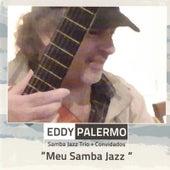Samba Jazz Trio + Convidados: Meu Samba Jazz by Eddy Palermo