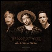 It Was You (With Zeeba) by Goldfish