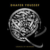 Dhafer Youssef: Sounds of Mirrors by Dhafer Youssef