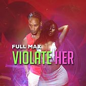 Violate Her by Fullmax