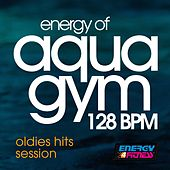 Energy of Aqua Gym 128 BPM Oldies Hits Session by Various Artists