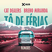 Tô de Férias (Remixes) by Cat Dealers