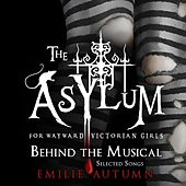 The Asylum for Wayward Victorian Girls: Behind the Musical by Emilie Autumn