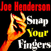 Snap Your Fingers by Joe Henderson