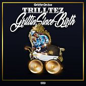 Grittin' Since Birth by Trill Tez