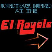 Soundtrack Inspired at the El Royale de Various Artists