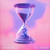 Wait For You by Jake Miller