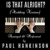 Is That Alright? (Wedding Version) by Paul Hankinson