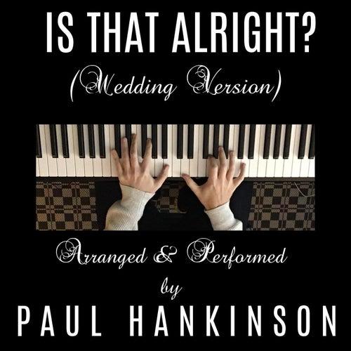 Is That Alright? (Wedding Version) von Paul Hankinson