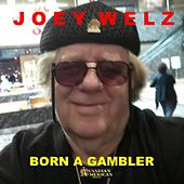 Born a Gambler by Joey Welz