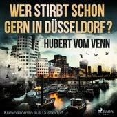 Wer stirbt schon gern in Düsseldorf? - Kriminalroman aus Düsseldorf (Ungekürzt) von Hubert Vom Venn