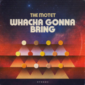 Whacha Gonna Bring by The Motet