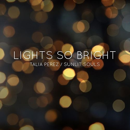 Lights so Bright (feat. Sunlit Souls) by Talia Perez