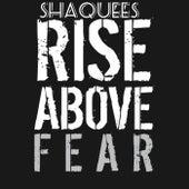 Rise Above Fear de Shaquees