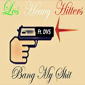 Bang My Shit by Heavy Hitters