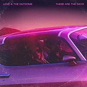 These Are The Days (Deluxe Edition) by Love & The Outcome