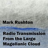 Radio Transmission from the Large Magellanic Cloud by Mark Rushton