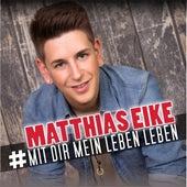 Mit dir mein Leben leben von Matthias Eike