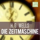 Die Zeitmaschine (Ungekürzt) von H.G. Wells