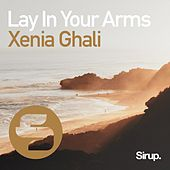 Lay in Your Arms by Xenia Ghali