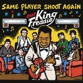 Our King Freddie de Same Player Shoot Again