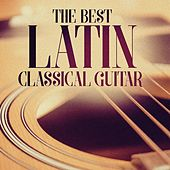 The Best Latin Classical Guitar by Various Artists