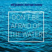 Don't Be Afraid of the Water by Will Jacobsen
