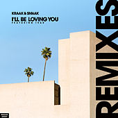 I'll Be Loving You (Remixes) von Kraak & Smaak