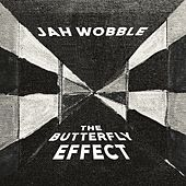 The Butterfly Effect by Jah Wobble