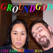 I See Said the Blind Man by Groundgod