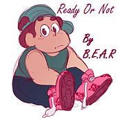 Ready Or Not by Bear