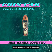 Just Wanna Love You (Spanish Version) van Cris Cab