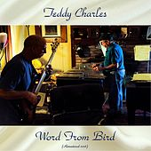 Word From Bird (Remastered 2018) by Teddy Charles