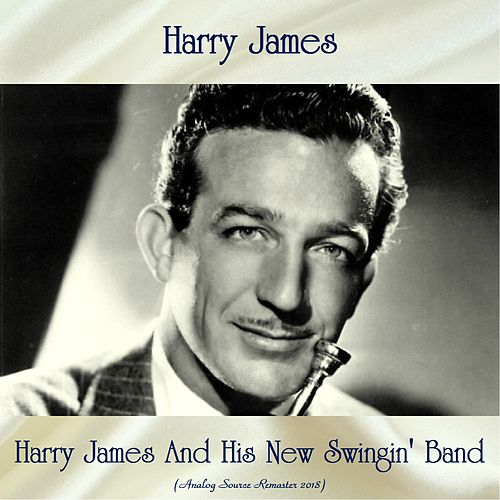 Harry James And His New Swingin' Band (Analog Source Remaster 2018) von Harry James