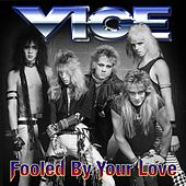 Fooled By Your Love by Vice
