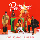 Christmas Is Here! by Pentatonix