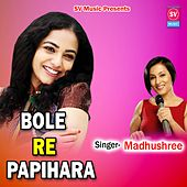 Bole Re Papihara de Madhushree