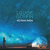 All These Hellos by Louise Goffin