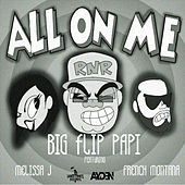 All On Me (feat. Melissa J & French Montana) by Big Flip Papi