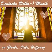 Top 30: Deutsche (Volks-)Musik zu Glaube, Liebe, Hoffnung, Vol. 2 de Various Artists