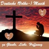 Top 30: Deutsche (Volks-)Musik zu Glaube, Liebe, Hoffnung, Vol. 4 by Various Artists