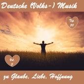 Top 30: Deutsche (Volks-)Musik zu Glaube, Liebe, Hoffnung, Vol. 3 by Various Artists