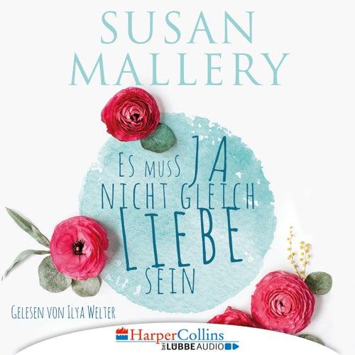 Es muss ja nicht gleich Liebe sein (Ungekürzt) von Susan Mallery
