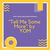 Tell Me Some More by Yom